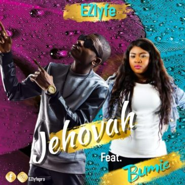 Jehovah By EZ Lyfe Ft Bumie