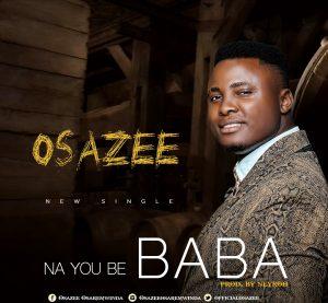 Na You Be Baba By Osazee
