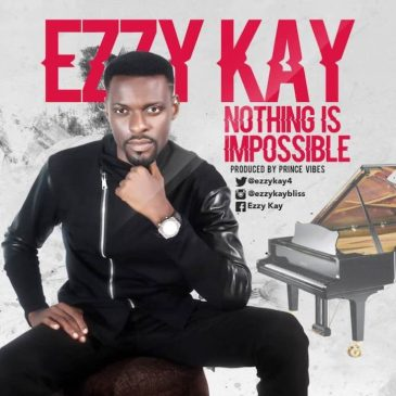 Nothing Is Impossible By Ezzy Kay