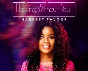 Nothing Without You By Harvest Favour