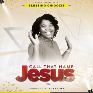 Call That Name Jesus By Blessing Chigozie