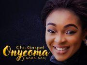 Onyeoma By Chi-Gospel