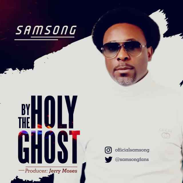 Samsong – By The Holy Ghost @samsongfans