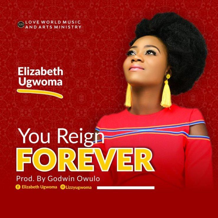 You Reign Forever By Elizabeth Ugwoma