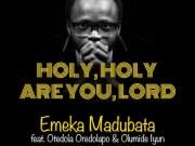 Holy Holy Are You Lord By Emeka Madubata