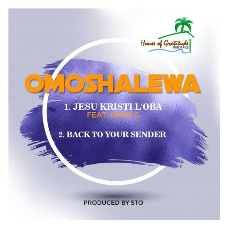 "Omoshalewa – ""Jesu Kristi L'oba"" & ""Back To Your Sender"""