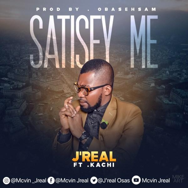 Satisfy Me By J'real Ft Kachi