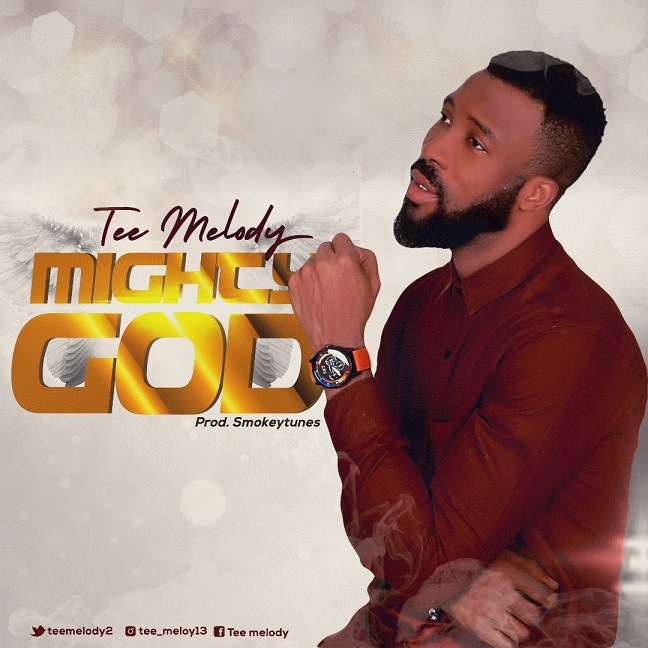 MIGHTY GOD – Tee Melody @teemelody2