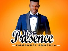 Your Presence By Emmanuel Amafula