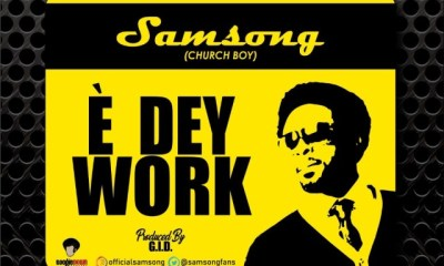 E Dey Work By Samsong