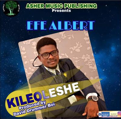 KILEOLESHE By Efe Albert