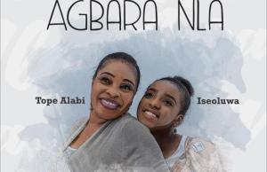 Agbara Nla By Tope Alabi ft. Iseoluwa