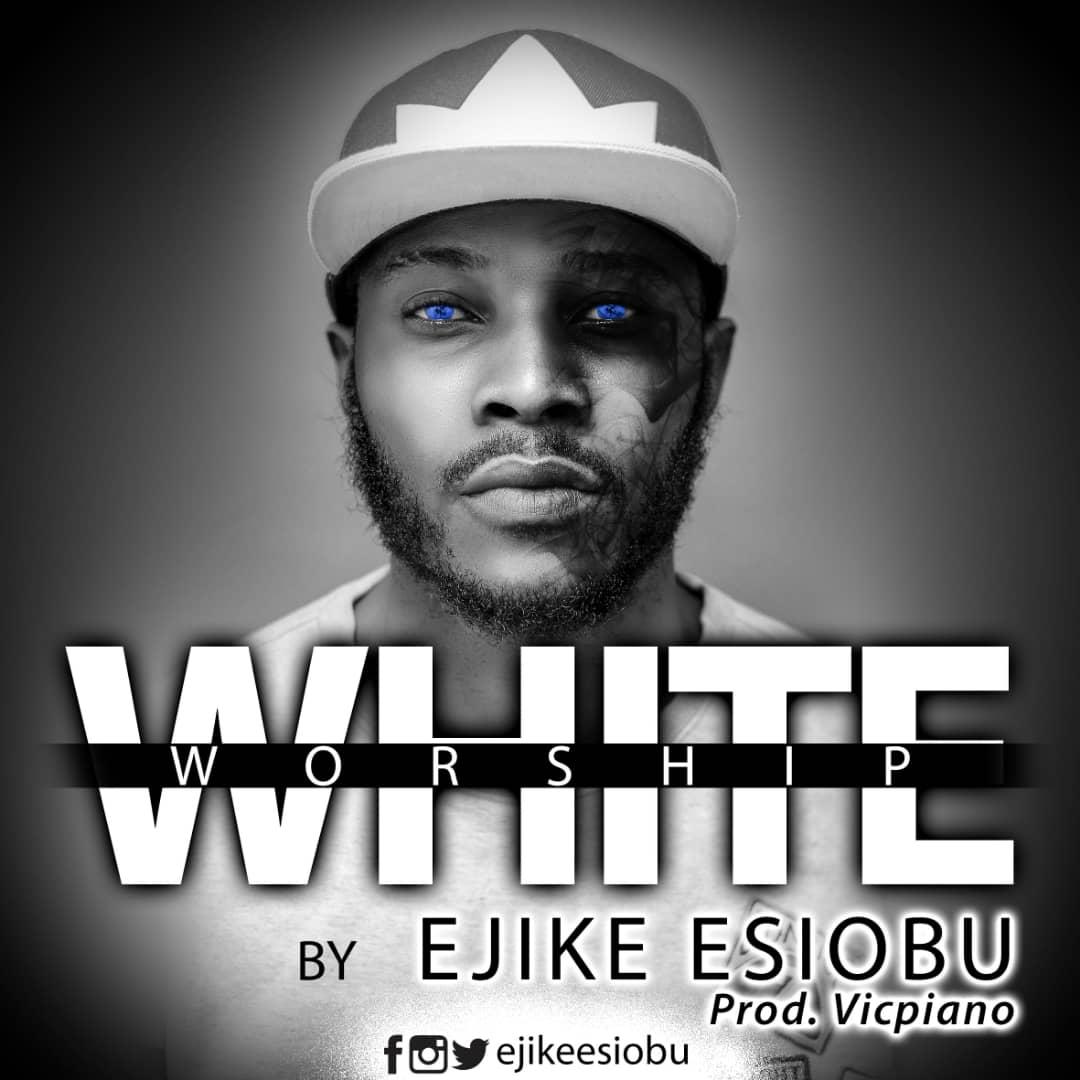 Download Mp3: Ejike Esiobu – White Worship @ejikeesiobu