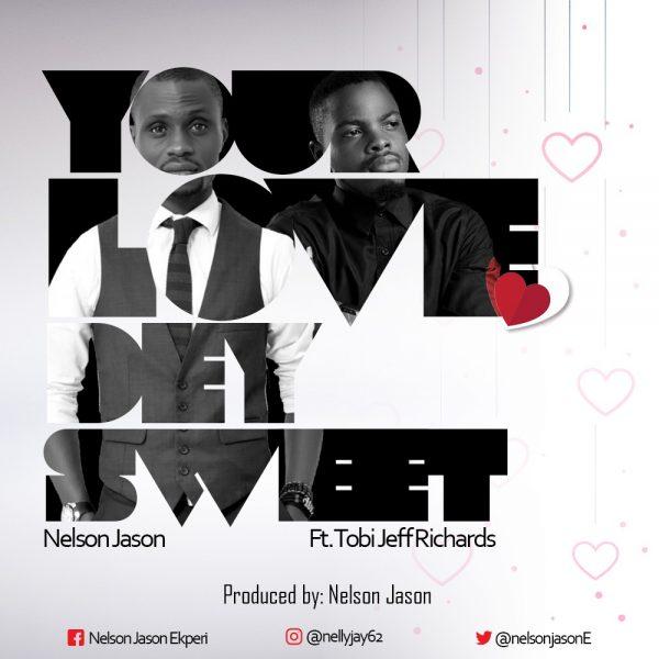 Download Nelson Jason – Your Love Dey Sweet feat. Tobi Jeff Richards @NelsonJasonE