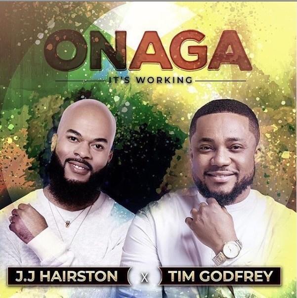 JJ Hairston ft Tim Godfrey – Onaga (It's working)