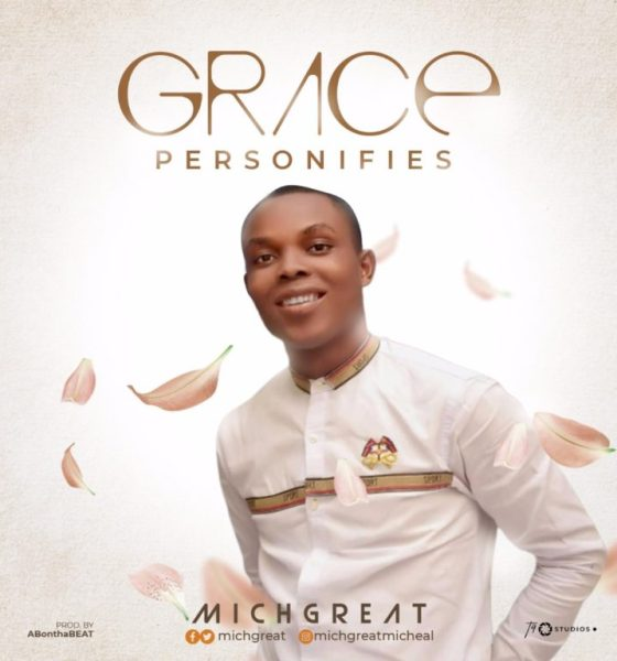 MichGreat - Grace Personifies