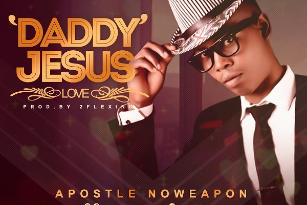 Apostle Noweapon - Daddy Jesus (Love)
