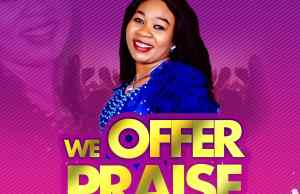 We Offer Praise By Roseline Rube