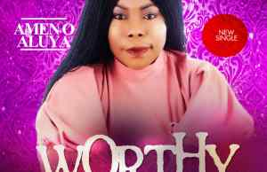 download WORTHY BY AMEN O. ALUYA