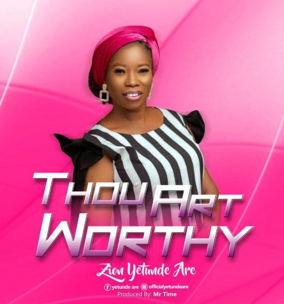 Thou Art Worthy - Zion Yetunde Are