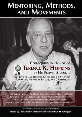 Mentoring, Methods, and Movements: Colloquium in Honor of Terence K. Hopkins by His Former Students and the Fernand Braudel Center for the Study of Economies, Historical Systems, and Civilizations