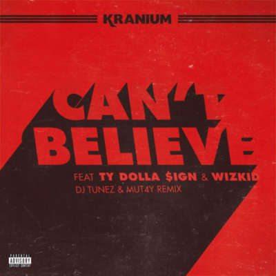 Kranium ft. DJ Tunez & Mut4Y – Can't Believe (Afrobeats Remix)