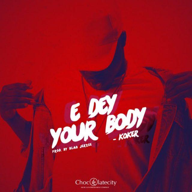 VIDEO: Koker – E Dey Your Body