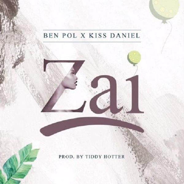 Ben Pol ft. Kiss Daniel – Zai