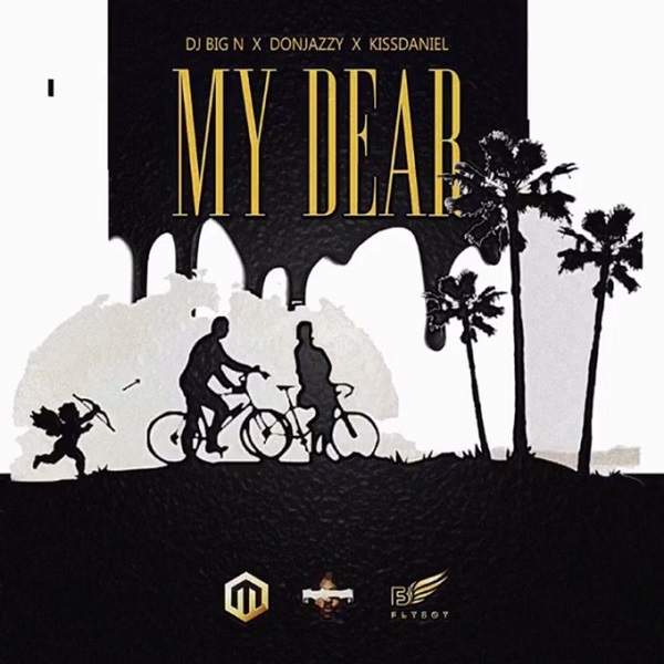 DJ Big N ft. Don Jazzy & Kiss Daniel – My Dear
