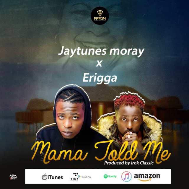 [Music] Jaytunes Moray ft. Erigga – Mama Told Me MP3