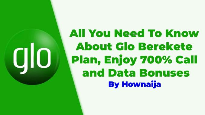 All You Need To Know About Glo Berekete Plan, Enjoy 700% Call and Data Bonuses