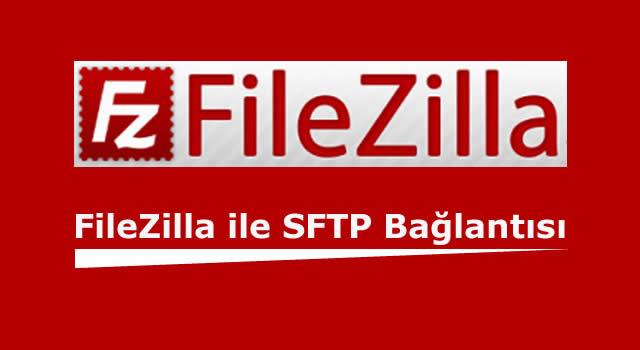 SFTP Nedir? Filezilla'da SFTP Kullanımı ve Ayarlaması