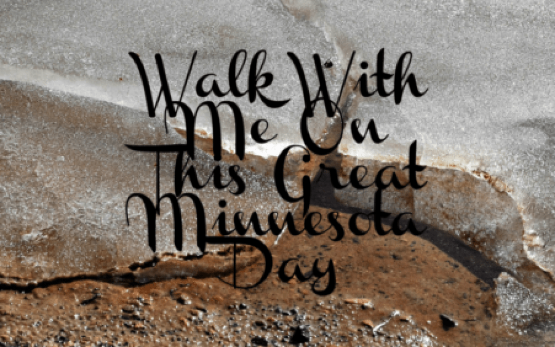Walk With Me On This Great Minnesota Day