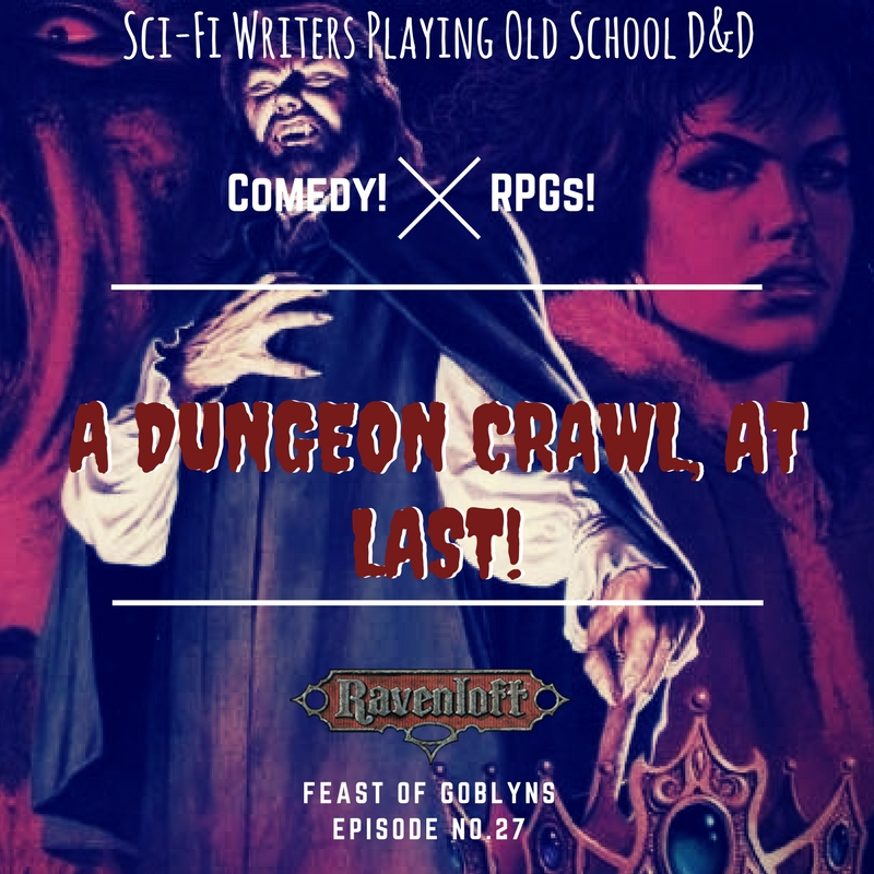 Episode 27: A Dungeon Crawl, At Last!