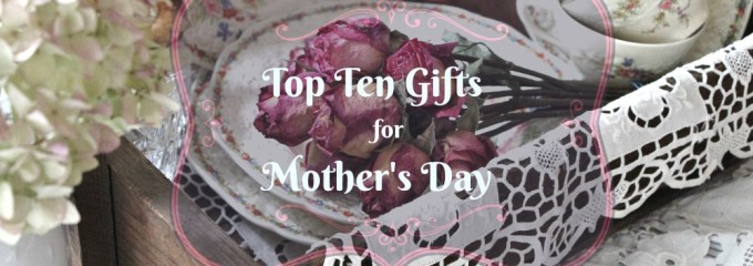 Top 10 Things I Want for Mother's Day