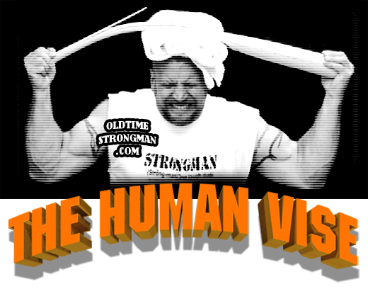 The Human Vise!