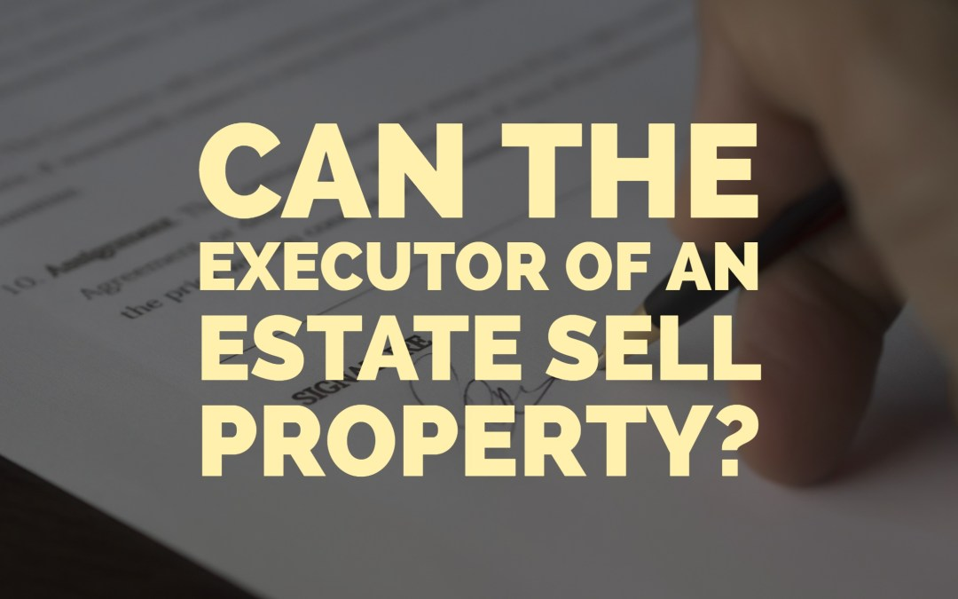 Can the executor of an estate sell property?