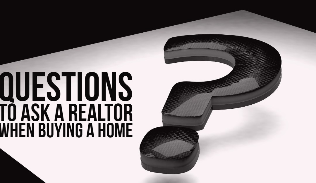 Questions to ask a Realtor when buying a home