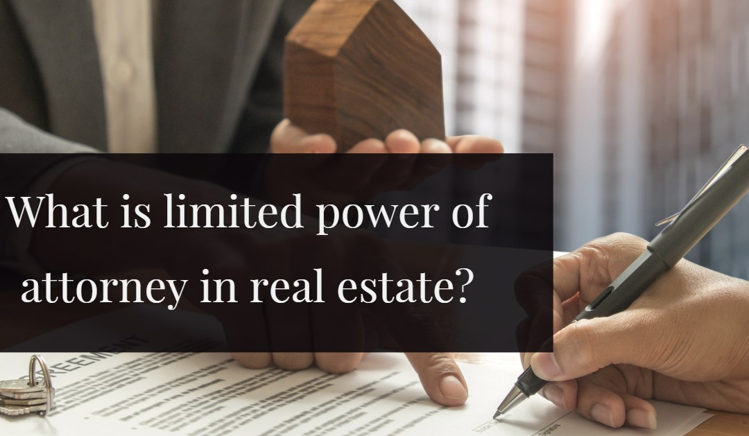 What is limited power of attorney in real estate?