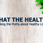 What the Health? Breaking the Myths about Healthy Living!
