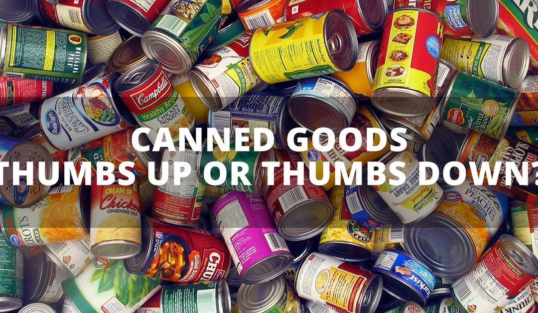 Canned Goods – Thumbs up or Thumbs down?