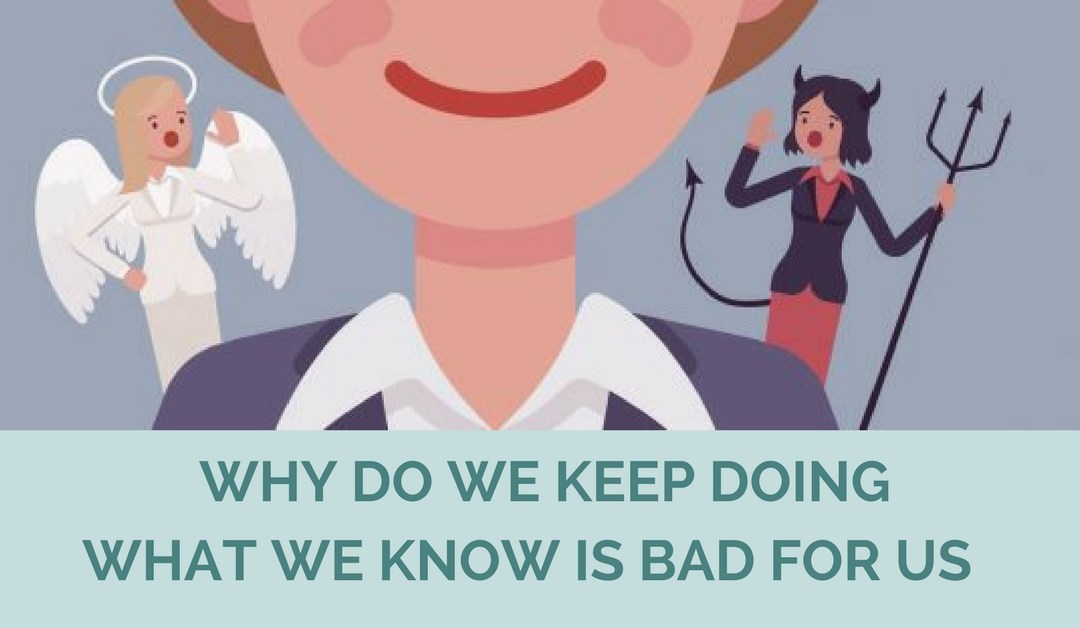 Why Do We Keep Doing What We Know is Bad for Us
