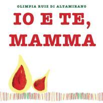 Copertina Io e te, mamma. - Libro per bambini