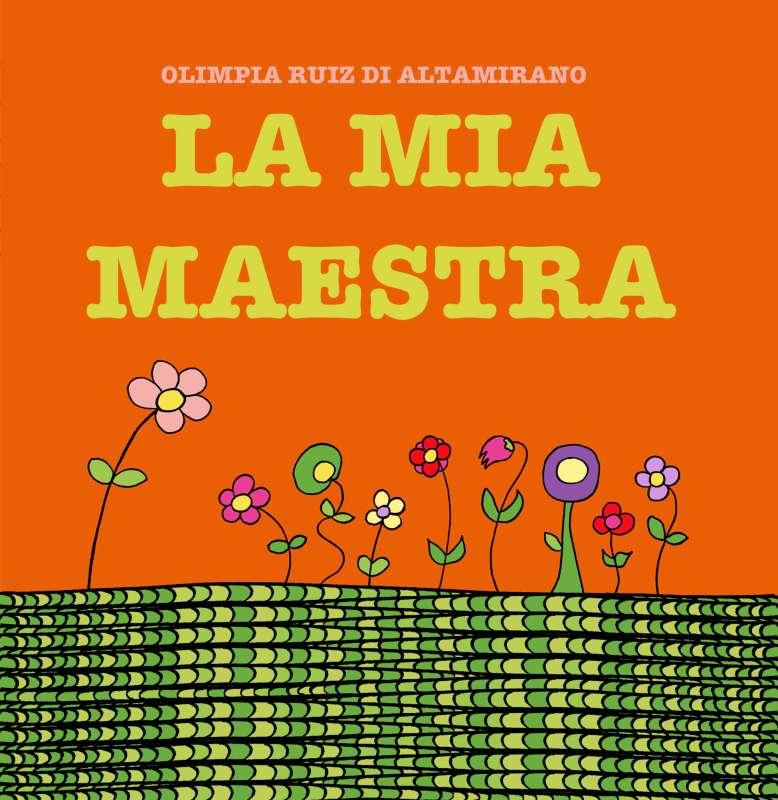 olimpia ruiz di altamirano  Per la mia maestra – Olimpia Ruiz di Altamirano
