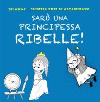 Sarò una principessa ribelle - Libro per bambini