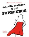 La mia mamma è un supereroe