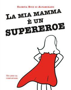 La mia mamma è un supereroe! Il regalo per ogni mamma super...