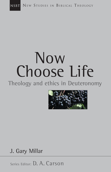 Now Choose Life: Theology and Ethics in Deuteronomy by