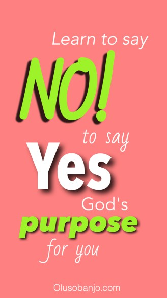 Learn To Say No In Order To Say Yes To God's Purpose For You