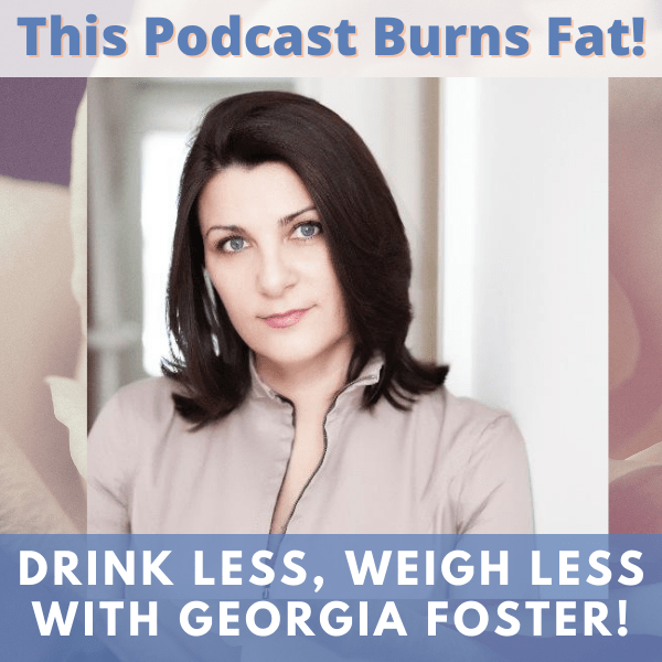 Drink Less, Weigh Less with Georgia Foster!